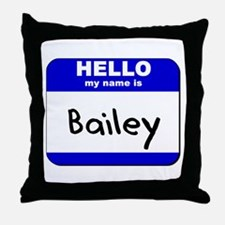 hello my name is bailey  Throw Pillow
