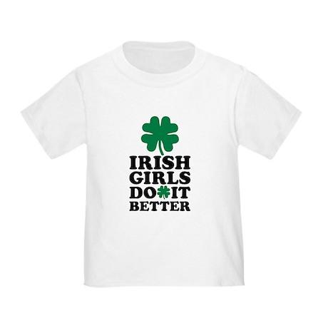 Irish girls do it better Toddler T-Shirt | CafePress.com