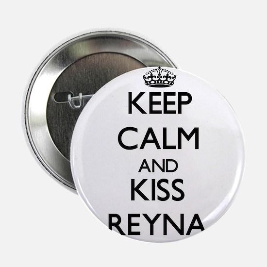 "Keep Calm and kiss Reyna 2.25"" Button"