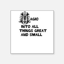 Magic into all things great and small Sticker