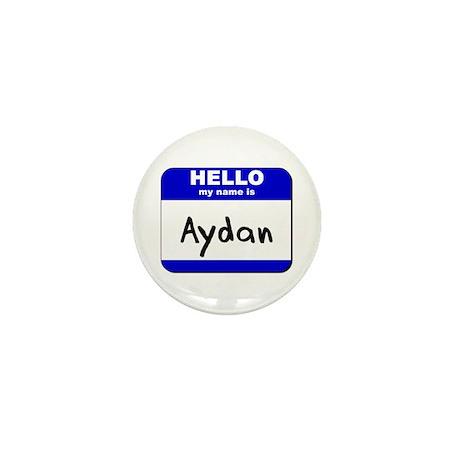 hello my name is aydan Mini Button