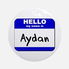 hello my name is aydan  Ornament (Round)