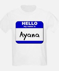 hello my name is ayana T-Shirt