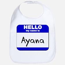 hello my name is ayana  Bib