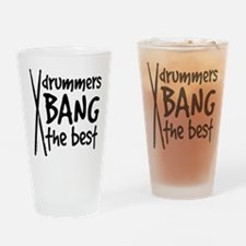 Drummers Bang the Best Drinking Glass