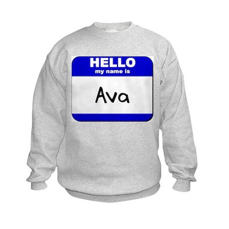 hello my name is ava Kids Sweatshirt