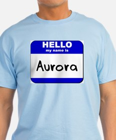hello my name is aurora T-Shirt