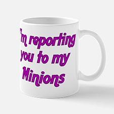 Im reporting you to my Minions 2 Mug