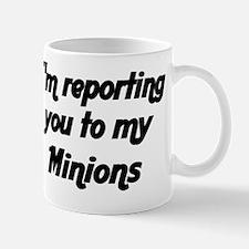 Im reporting you to my Minions Mug