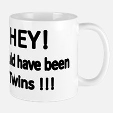Hey! I could have been twins Mug