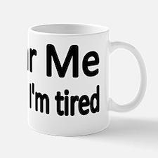 FEAR ME when IM Tired Mug
