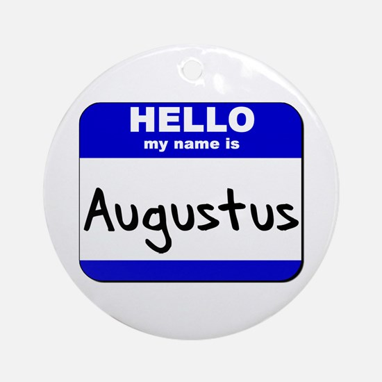 hello my name is augustus  Ornament (Round)