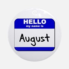 hello my name is august  Ornament (Round)