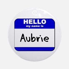 hello my name is aubrie  Ornament (Round)