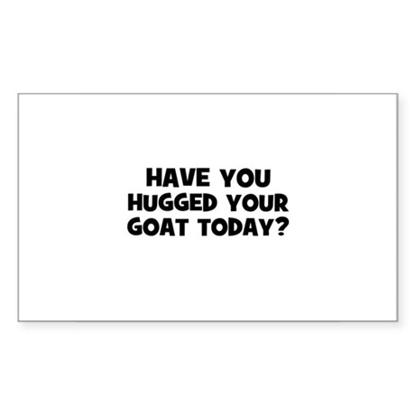 have you hugged your goat tod Sticker (Rectangular