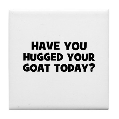 have you hugged your goat tod Tile Coaster