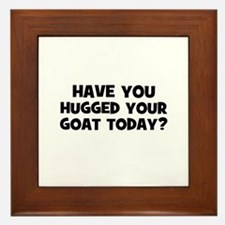 have you hugged your goat tod Framed Tile