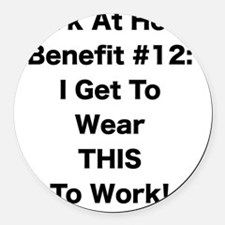 WAH #12 I Get To Wear This To Wor Round Car Magnet