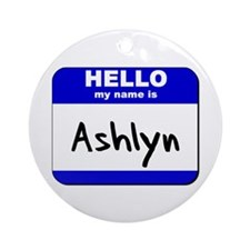 hello my name is ashlyn  Ornament (Round)