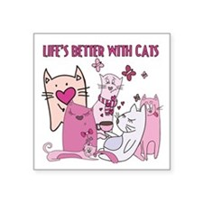 """Life's Better With Cats Square Sticker 3"""" x 3"""""""