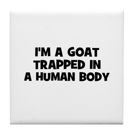 I'm a goat trapped in a human Tile Coaster
