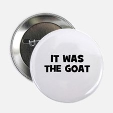 it was the goat Button