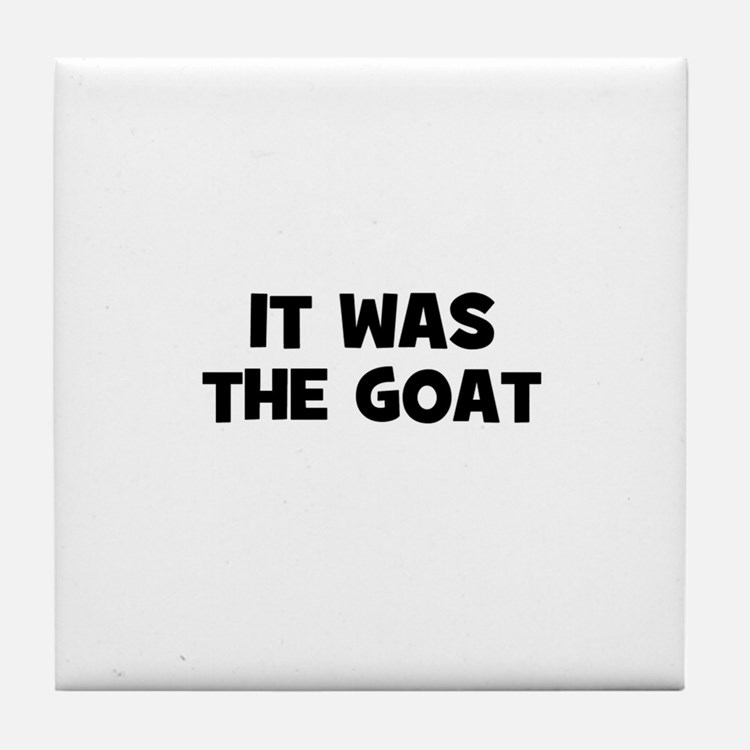 it was the goat Tile Coaster