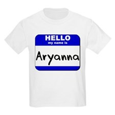 hello my name is aryanna T-Shirt