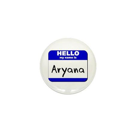 hello my name is aryana Mini Button