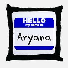 hello my name is aryana  Throw Pillow