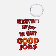 We don't want any jobs, We Want Good Jobs Keychains