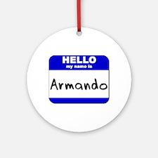 hello my name is armando  Ornament (Round)