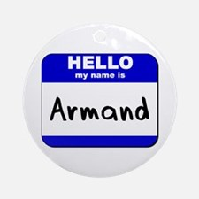 hello my name is armand  Ornament (Round)