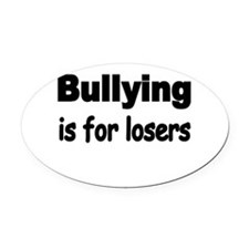 Bullying is for losers Oval Car Magnet