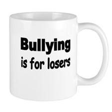 Bullying is for losers Mugs