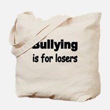 Bullying is for losers Tote Bag