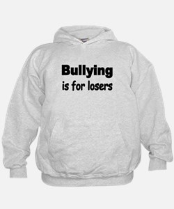 Bullying is for losers Hoodie