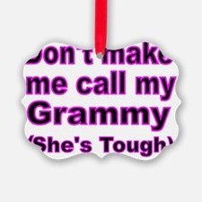 Dont make me call my Grammy (Hes  Ornament