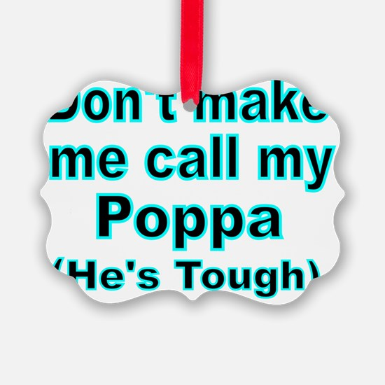 Dont make me call my Poppa (Hes t Ornament