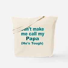 Dont make me call my Papa  (Hes tough) Tote Bag