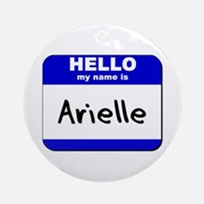hello my name is arielle  Ornament (Round)