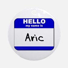 hello my name is aric  Ornament (Round)