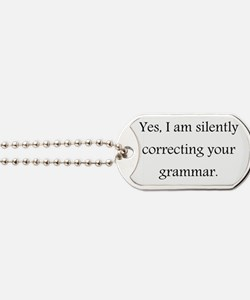 Yes, I am silently correcting your gramma Dog Tags