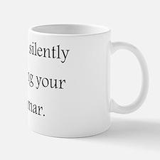 Yes, I am silently correcting your gram Mug