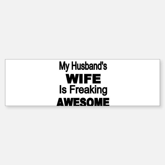 My Husbands Wife is Freaking Awesome Bumper Sticke