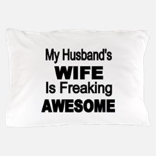 My Husbands Wife is Freaking Awesome Pillow Case