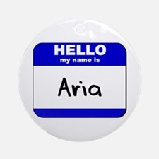 hello my name is aria  Ornament (Round)