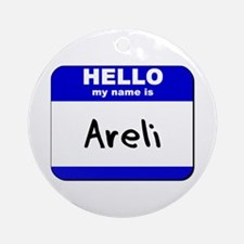 hello my name is areli  Ornament (Round)