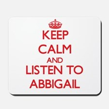 Keep Calm and listen to Abbigail Mousepad