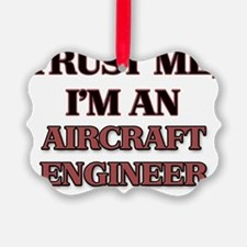 Trust Me, I'm an Aircraft Enginee Ornament